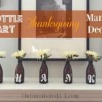 Bottle Art Thanksgiving Mantle Decor