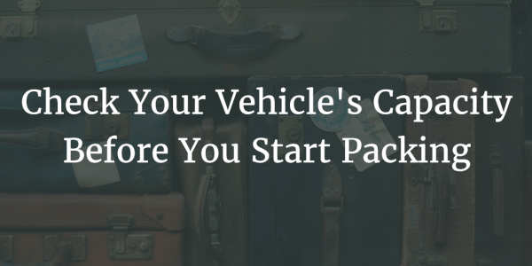 Check Your Vehicle's Capacity Before You Start Packing