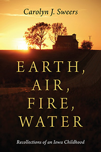 Earth, Air, Fire, Water: Recollections of an Iowa Childhood