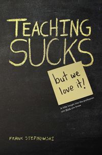 Teaching Sucks - But We Love It!