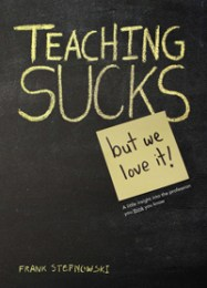 Teaching Sucks - But We Love It!
