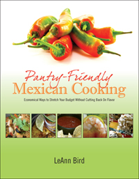 Pantry-Friendly Mexican Cooking by LeAnn Bird