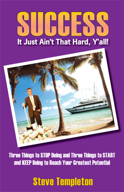SUCCESS:  It Just Aint That Hard Yall! by Steve Templeton