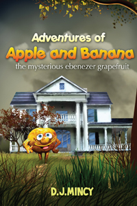 Adventures of Apple and Banana: The Mysterious Ebenezer Grapefruit