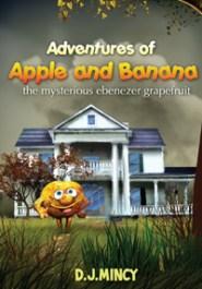 Adventures of Apple and Banana: The Mysterious Ebenezer Grapefruit