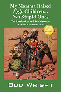 My Momma Raised Ugly Children...Not Stupid Ones, by Bud Wright