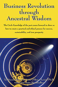 Business Revolution through Ancestral Wisdom, by Tu Moonwalker and JoAnne OBrien-Levin, Ph.D., Finalist in the Social Change Category