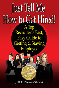 Just Tell Me How To Get Hired!, by Jill De Sena-Shook