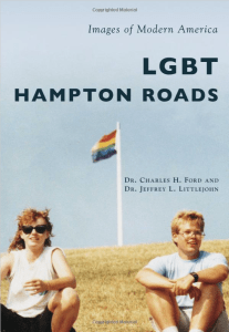 "Drs.Ford and Littlejohn collaborated on this comprehensive visual history, ""LGBT Hampton Roads (Images of Modern America)."""