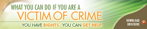 What You Can Do If You Are a Victim of Crime. You Have Rights. You Can Get Help. Download Brochure