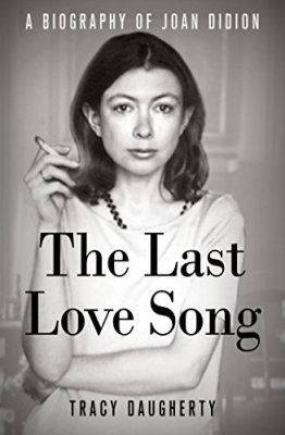 Last Love Song: A Biography of Joan Didion