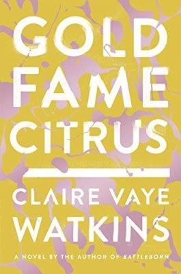 Gold Fame Citrus: A Novel