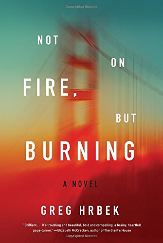 Not on Fire, but Burning: A Novel