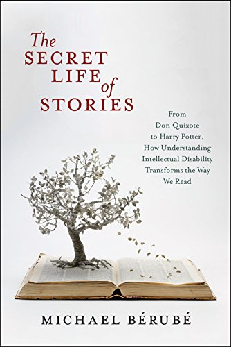 Secret Life of Stories: From Don Quixote to Harry Potter, How Understanding Intellectual Disability Transforms the Way We Read