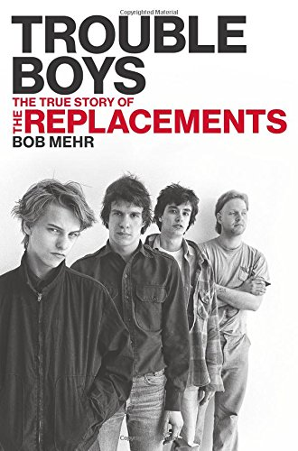 Trouble Boys: The True Story of the Replacements
