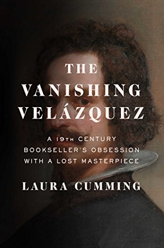 Vanishing Velázquez: A 19th Century Bookseller's Obsession with a Lost Masterpiece