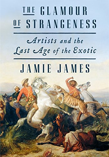 Glamour of Strangeness: Artists and the Last Age of the Exotic