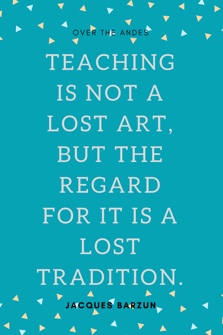 """Teaching is not a lost art, but the regard for it is a lost tradition."""" ()"""