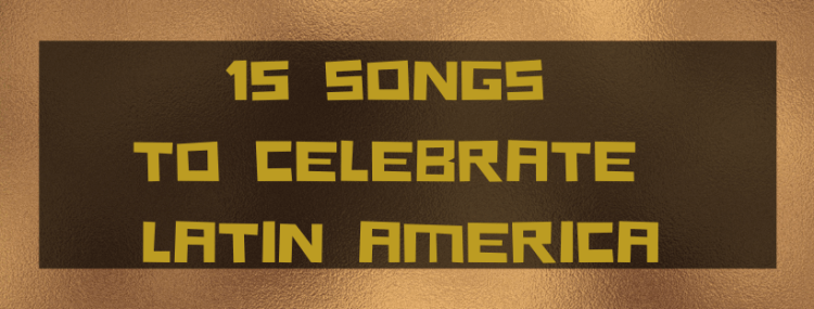 15 songs to celebrate latin america