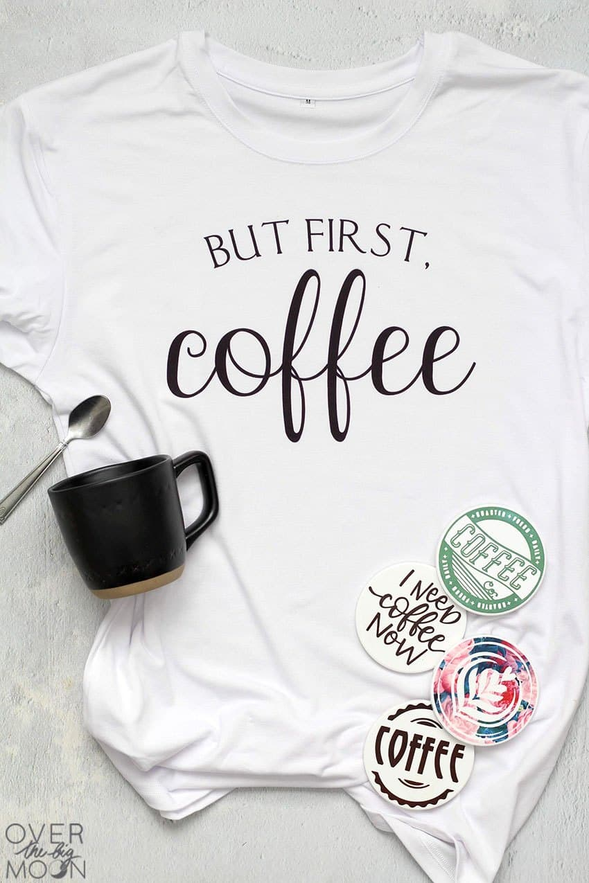 But First, Coffee T-Shirt made with Infusible Ink, along with 4 personalized coffee coasters made from Infusible Ink.