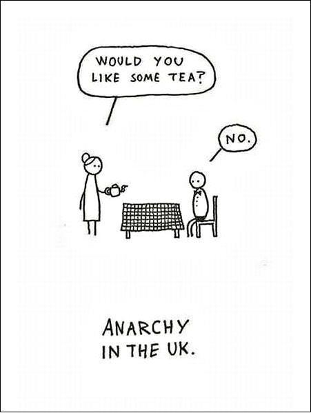 Tea joke: would you like some tea? no. Anarchy in the uk