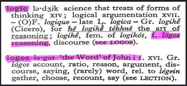 the definition of logic: science that treats of forms of thinking; reasoning, discourse. Also definition of logos: account, ratio, reason, argument, discourse, saying (rarely) word
