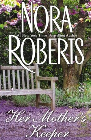 Nora Roberts - Her Mother's Keeper 6