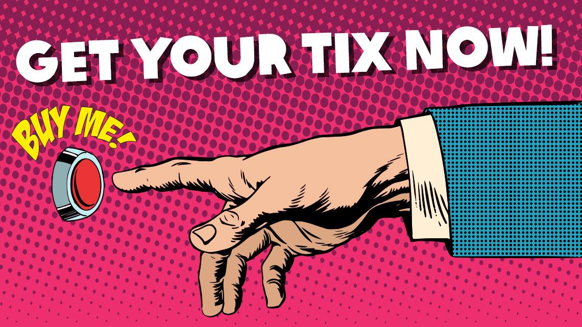 Get Your Tix Now!
