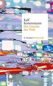 Ralf Konersmann - Die Unruhe der Welt