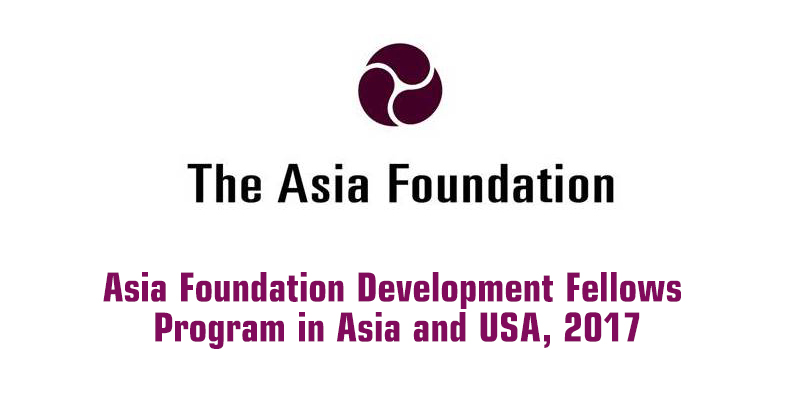 Fully Funded Asia Foundation Development Fellowship in Asia and USA