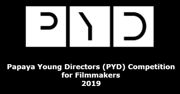 Papaya Young Directors (PYD) Competition for Filmmakers 2019