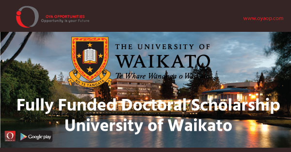 Fully Funded Doctoral Scholarship at University of Waikato recognizes excellent individuals who can contribute to future society.