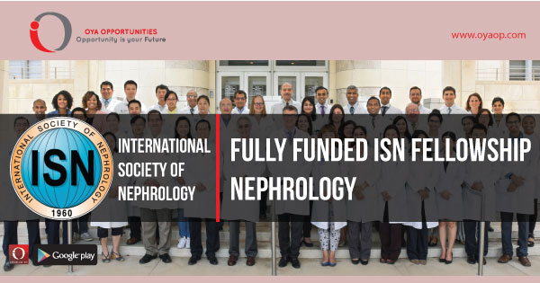 Fully Funded ISN Fellowship in Nephrology, oyaop, oyaop.com, www.oyaop.com, oyaop opportunities, oya opportunities
