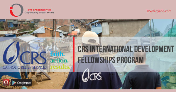 CRS International Development Fellowships Program, oyaop, oyaop.com, www.oyaop.com, oyaop opportunities, oya opportunities