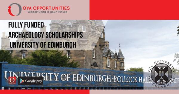 Fully Funded Archaeology Scholarships at University of Edinburgh