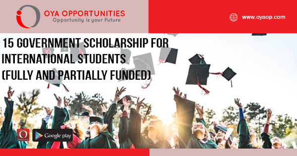 15 Government Scholarship for International Students (Fully and Partially Funded)
