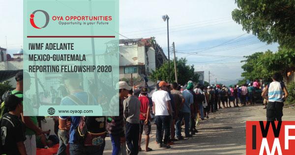 IWMF Adelante Mexico-Guatemala Reporting Fellowship 2020