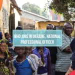WHO Jobs in Ukraine, National Professional Officer