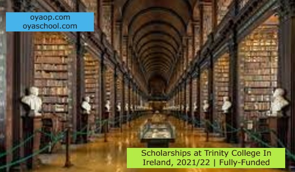 Scholarships at Trinity College In Ireland, 2021/22 | Fully-Funded