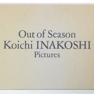 Out of Season Koichi Inakoshi Pictures 稲越功一写真集