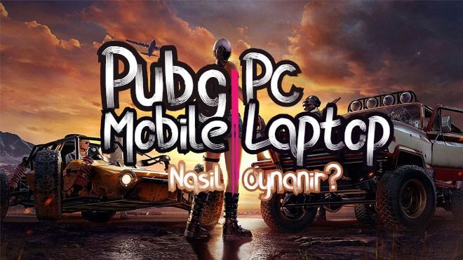 pubg mobile pcden ve laptoptan nasıl oynanır