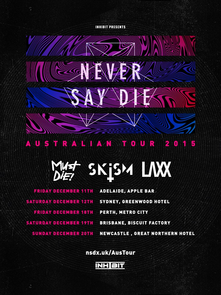 Never Say Die Tour 2015 Skism Must Die Laxx
