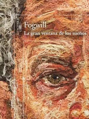 """""""La gran ventana de los sueños"""", de Rodolfo Fogwill Foto: Alfaguara"""