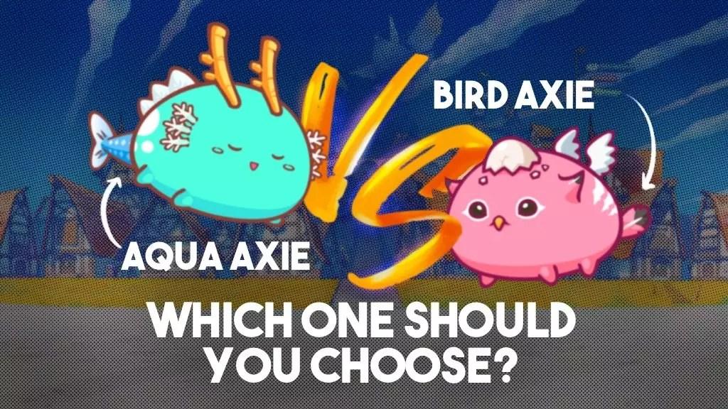Aqua vs Bird Axie: Which One Should You Choose?