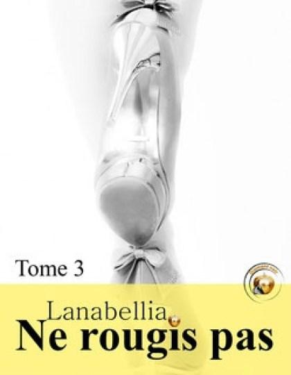 Ne rougis pas tome 3 - Lanabellia