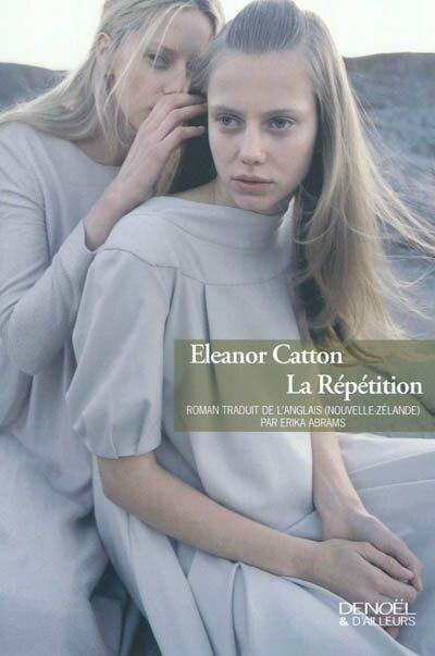 La répétition, Eleanor Catton