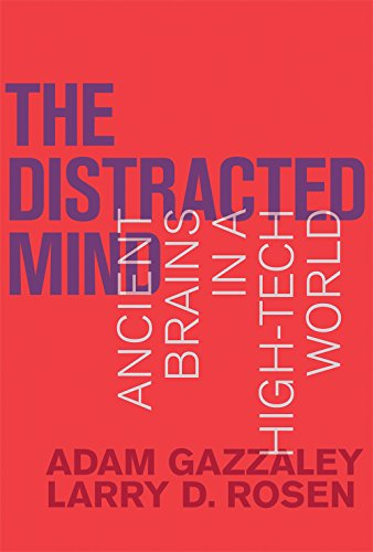 Book Review: The Distracted Mind: Ancient Brains in a High-Tech World by Adam Gazzaley, Larry D. Rosen