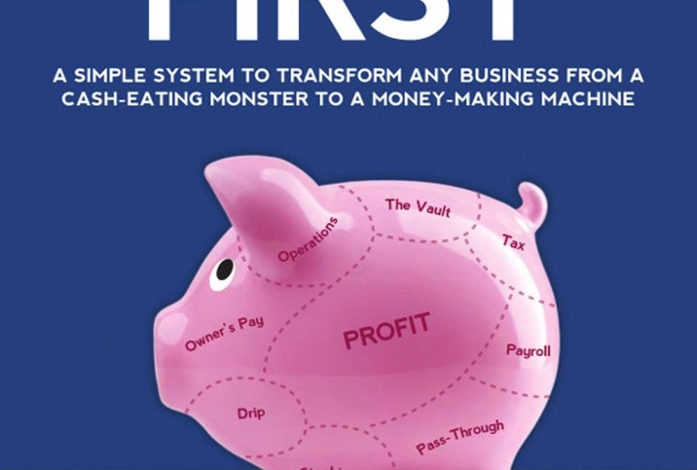 Book Review: Profit First: A Simple System To Transform Any Business From A Cash-Eating Monster To A Money-Making Machine by Mike Michalowicz