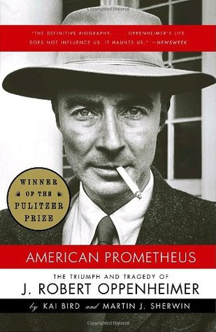 Book Review: American Prometheus: The Triumph and Tragedy of J. Robert Oppenheimer by Kai Bird, Martin J. Sherwin