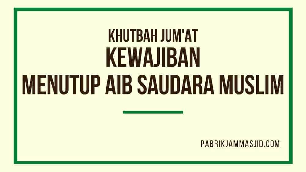Khutbah Jum'at: Keutamaan Menutup Aib Saudara Muslim Dalam Islam